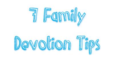 Family Devotion Tips
